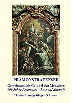 Prämonstratenser: Gemeinsam mit Gott bei den Menschen - 900 Jahre Prémontré - Lust auf Zukunft